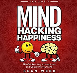 Mind Hacking Happiness Volume I