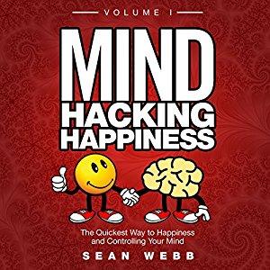 Mind Hacking Happiness Volume I