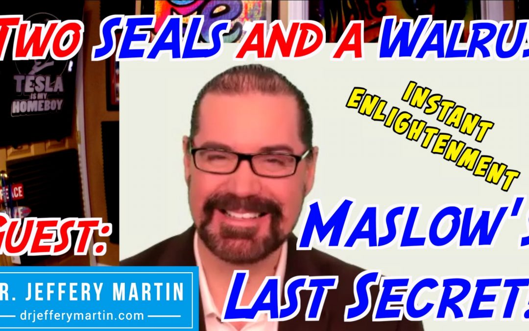 Maslow's Last Secret and Instant Enlightenment with Dr. Jeffery Martin – Two SEALs and a Walrus Ep 007